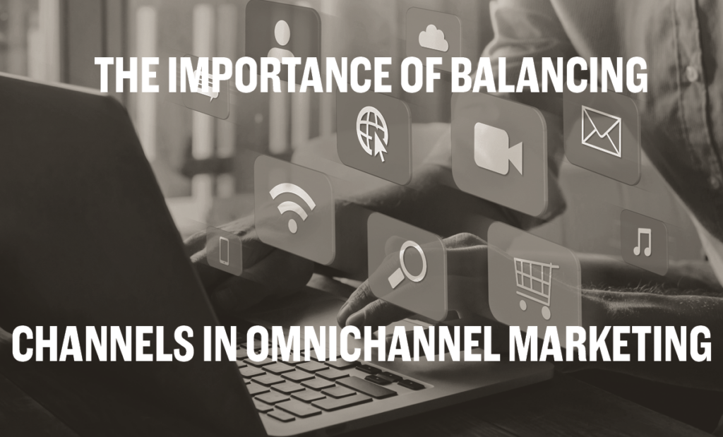 The Importance of Balancing Channels in Omnichannel Marketing